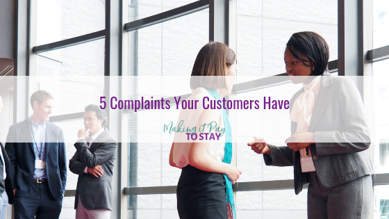 5 Complaints Your Customers Have
