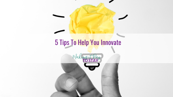 5 Tips To Help You Innovate