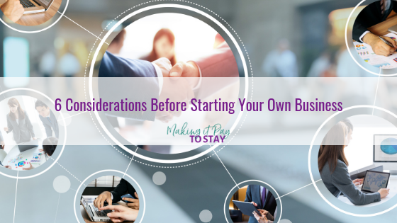 6 Considerations Before Starting Your Own Business