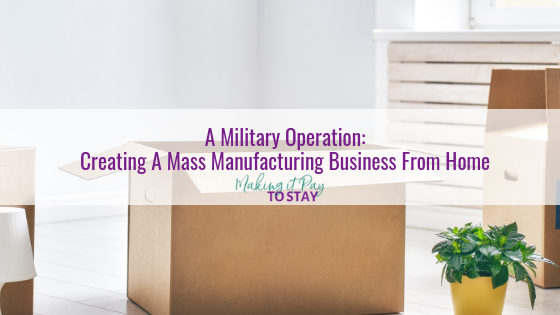 A Military Operation: Creating A Mass Manufacturing Business From Home