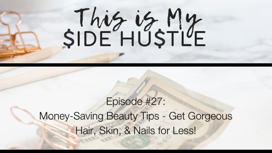 Podcast Episode 27: Money Saving Beauty Tips – Get Gorgeous Hair, Skin, and Nails for Less