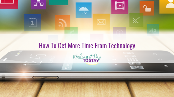 How To Get More Time From Technology