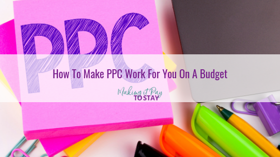 How To Make PPC Work For You On A Budget