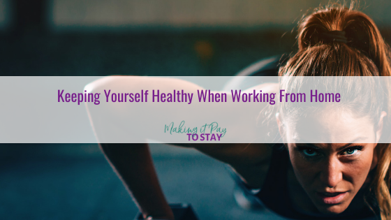 Keeping Yourself Healthy When Working From Home