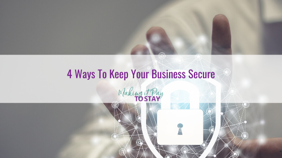 4 Ways To Keep Your Business Secure