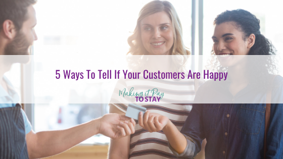 5 Ways To Tell If Your Customers Are Happy