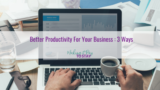 Better Productivity For Your Business : 3 Ways