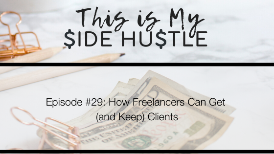 Podcast Episode 29: How Freelancers Can Get and Keep Clients