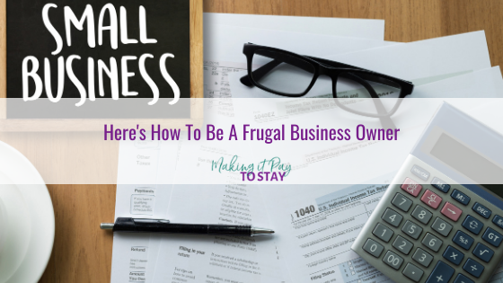 Here's How To Be A Frugal Business Owner