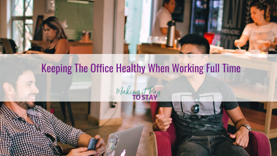 Keeping The Office Healthy When Working Full Time