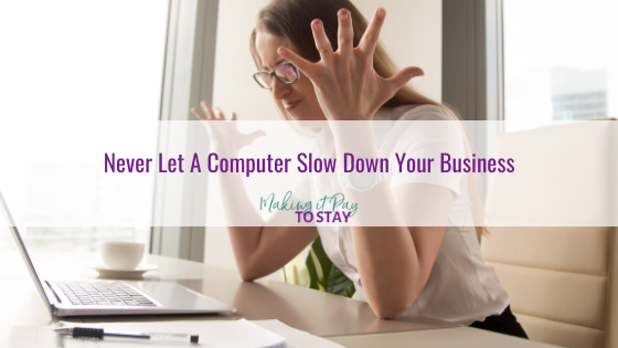 Never Let A Computer Slow Down Your Business