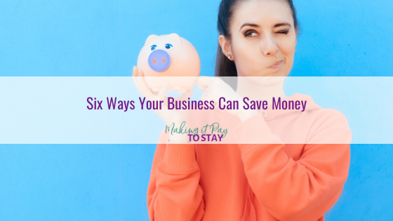 Six Ways Your Business Can Save Money