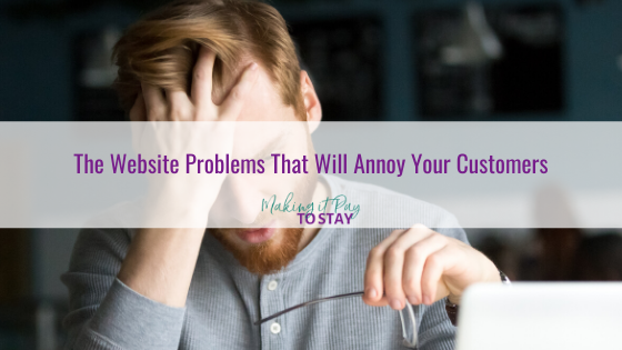 The Website Problems That Will Annoy Your Customers