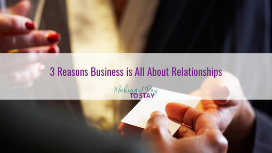 3 Reasons Business is All About Relationships