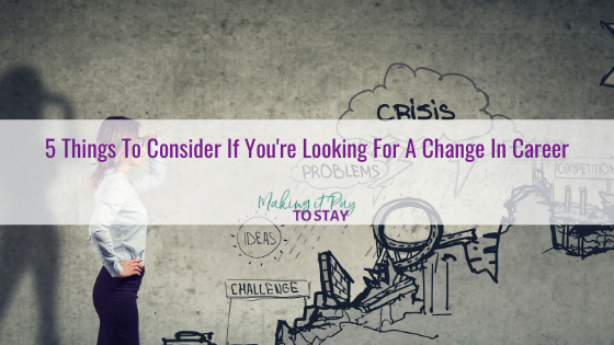 5 Things To Consider If You're Looking For A Change In Career