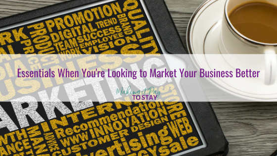 Essentials When You're Looking to Market Your Business Better