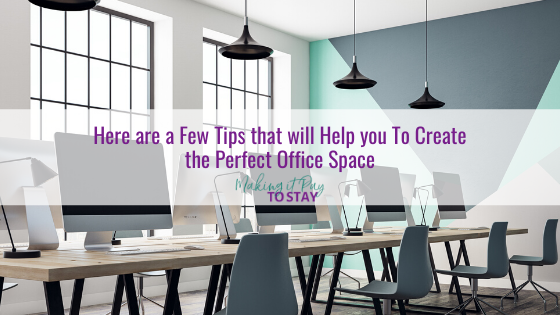 Here are a Few Tips that will Help you To Create the Perfect Office Space