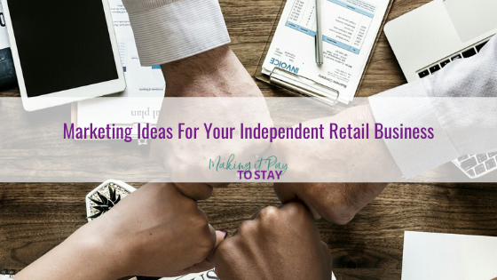 Marketing Ideas For Your Independent Retail Business