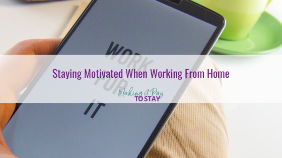 Staying Motivated When Working From Home