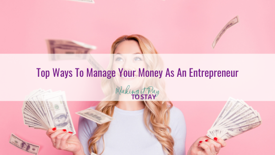 Top Ways To Manage Your Money As An Entrepreneur