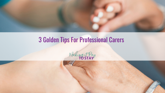 3 Golden Tips For Professional Carers
