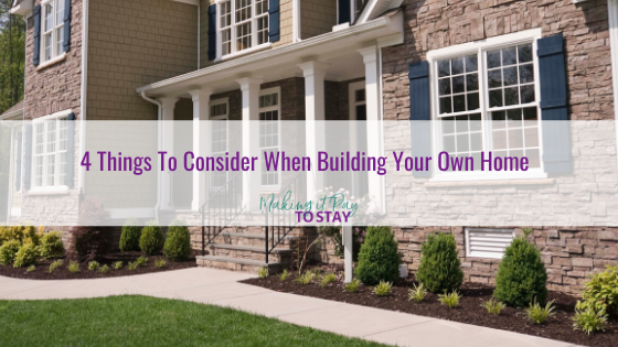 4 Things To Consider When Building Your Own Home