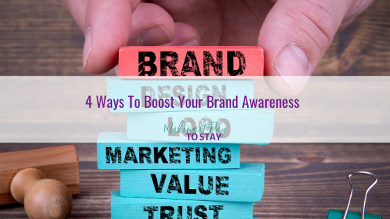 4 Ways To Boost Your Brand Awareness