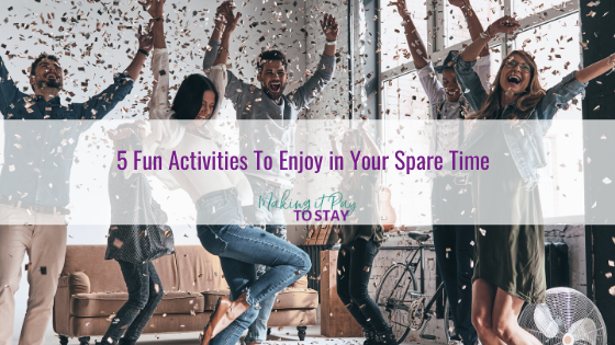 5 Fun Activities To Enjoy in Your Spare Time