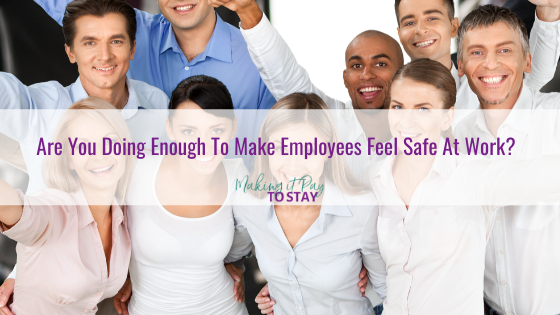 Are You Doing Enough To Make Employees Feel Safe At Work?