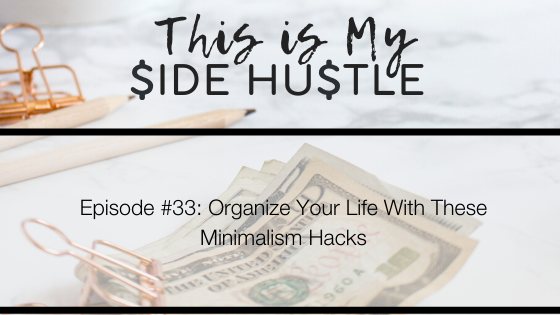 Podcast Episode 33: Organize Your Life With These Minimalism Hacks