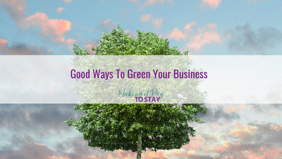 Good Ways To Green Your Business