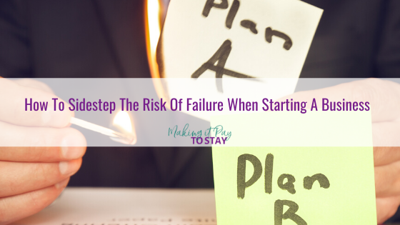 How To Sidestep The Risk Of Failure When Starting A Business