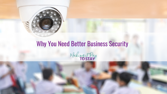 Why You Need Better Business Security