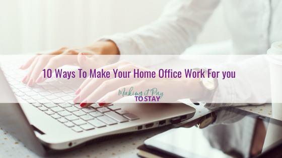 10 Ways To Make Your Home Office Work For you
