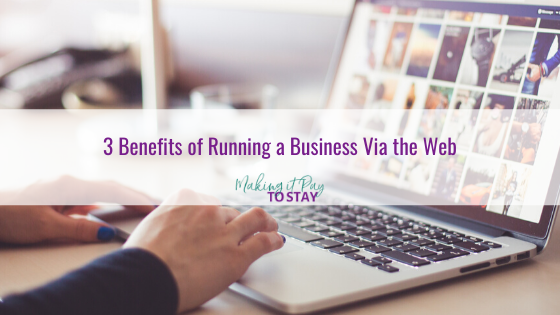 3 Benefits of Running a Business Via the Web