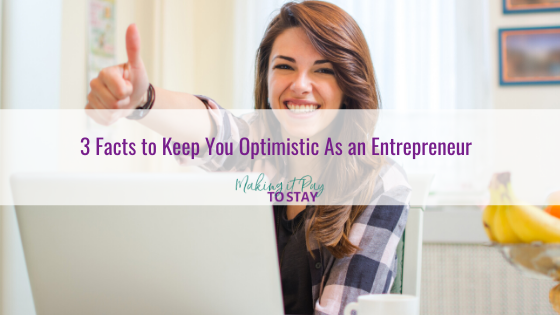 3 Facts to Keep You Optimistic As an Entrepreneur