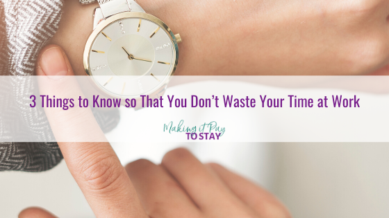 3 Things to Know so That You Don't Waste Your Time at Work