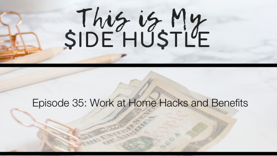 Podcast Episode 35: Work at Home Hacks and Benefits