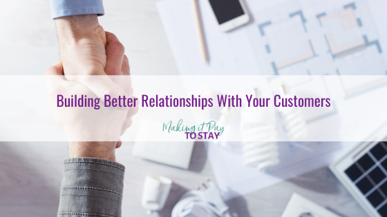 Building Better Relationships With Your Customers