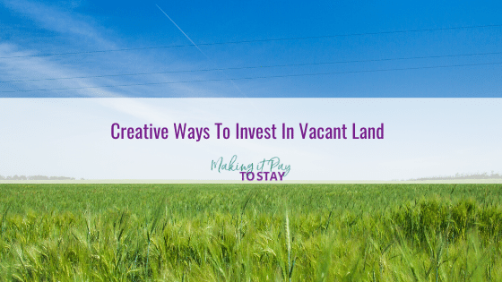 Creative Ways To Invest In Vacant Land