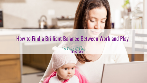 How to Find a Brilliant Balance Between Work and Play
