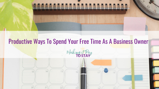 Productive Ways To Spend Your Free Time As A Business Owner