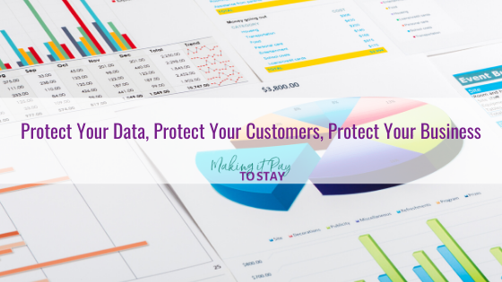 Protect Your Data, Protect Your Customers, Protect Your Business