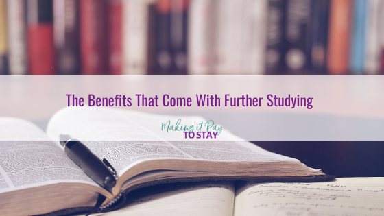 The Benefits That Come With Further Studying