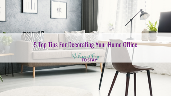 5 Top Tips For Decorating Your Home Office