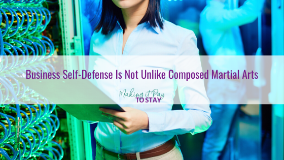 Business Self-Defense Is Not Unlike Composed Martial Arts
