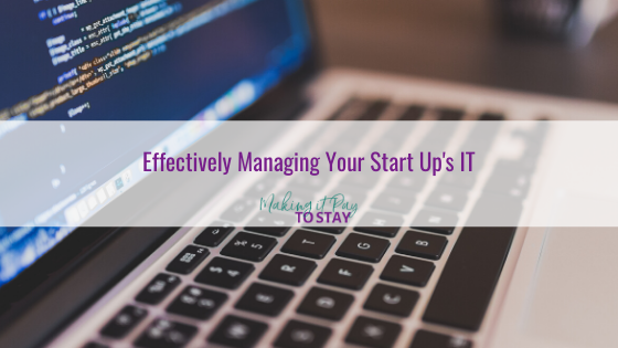 Effectively Managing Your Start Up's IT