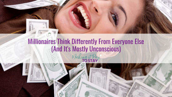 Millionaires Think Differently From Everyone Else (And It's Mostly Unconscious)