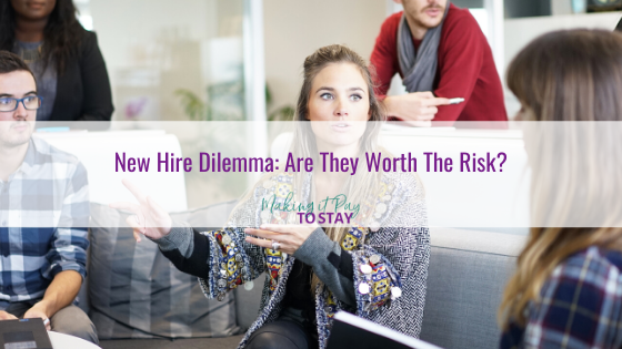 New Hire Dilemma: Are They Worth The Risk?