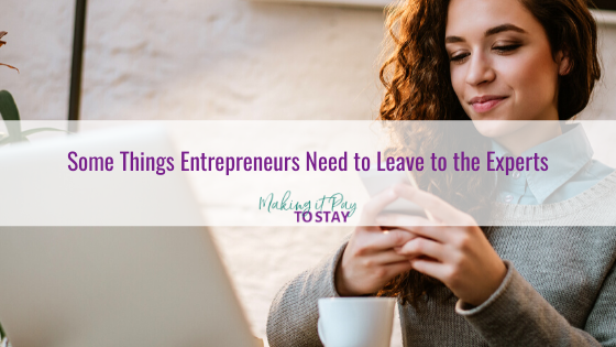 Some Things Entrepreneurs Need to Leave to the Experts